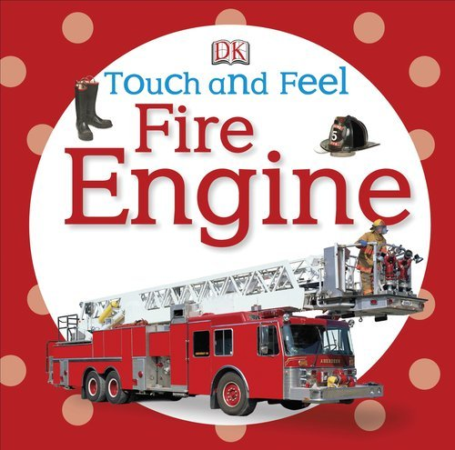 Dk Publishing Touch And Feel Fire Engine