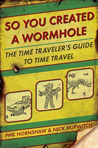 Phil Hornshaw So You Created A Wormhole The Time Traveler's Guide To Time Travel