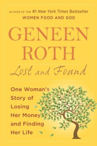Geneen Roth Lost And Found One Woman's Story Of Losing Her Money And Finding