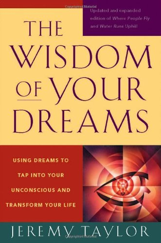 Jeremy Taylor The Wisdom Of Your Dreams Using Dreams To Tap Into Your Unconscious And Tra