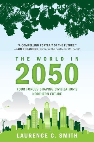 Laurence C. Smith The World In 2050 Four Forces Shaping Civilization's Northern Futur