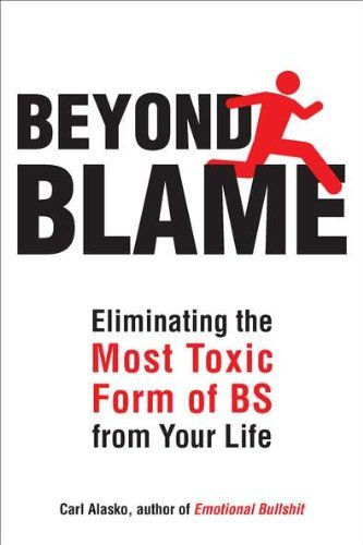 Carl Alasko Beyond Blame Freeing Yourself From The Most Toxic Form Of Emot