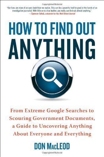 Don Macleod How To Find Out Anything From Extreme Google Searches To Scouring Governme