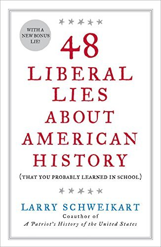 Larry Schweikart 48 Liberal Lies About American History (that You Probably Learned In School)