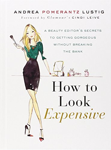Andrea Pomerantz Lustig How To Look Expensive A Beauty Editor's Secrets To Getting Gorgeous Wit