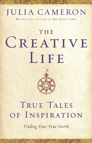 Julia Cameron Creative Life The True Tales Of Inspiration
