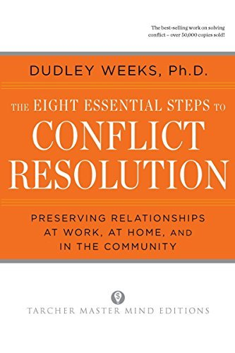 Dudley Weeks The Eight Essential Steps To Conflict Resolution Preseverving Relationships At Work At Home And Tarcher Perigee