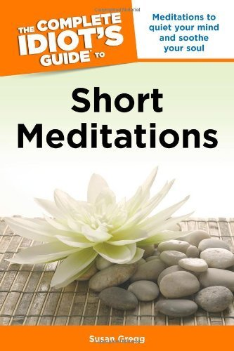 Susan Gregg The Complete Idiot's Guide To Short Meditations