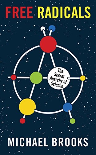 Michael Brooks Free Radicals The Secret Anarchy Of Science