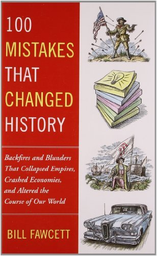 Bill Fawcett 100 Mistakes That Changed History Backfires And Blunders That Collapsed Empires Cr