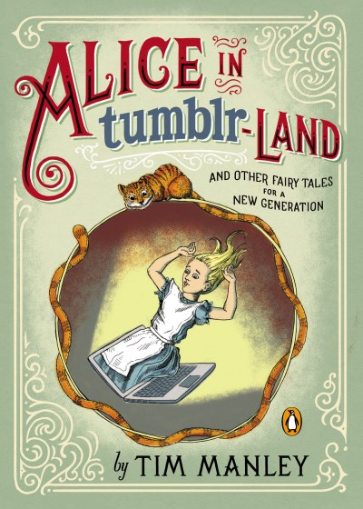 Tim Manley Alice In Tumblr Land And Other Fairy Tales For A New Generation