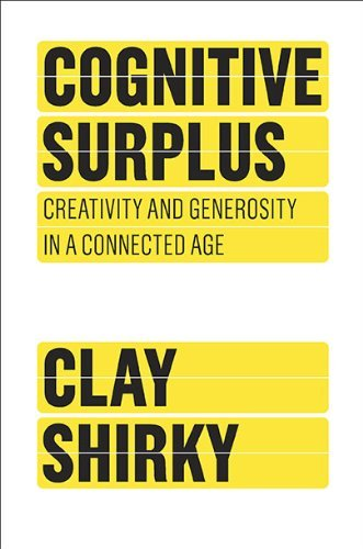 Clay Shirky Cognitive Surplus Creativity And Generosity In A Connected Age
