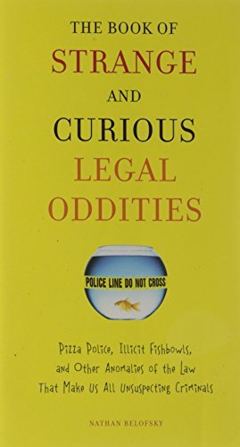 Nathan Belofsky The Book Of Strange And Curious Legal Oddities Pizza Police Illicit Fishbowls And Other Anomal