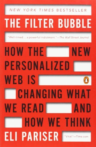 Eli Pariser The Filter Bubble How The New Personalized Web Is Changing What We