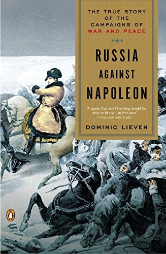 Dominic Lieven Russia Against Napoleon The True Story Of The Campaigns Of War And Peace