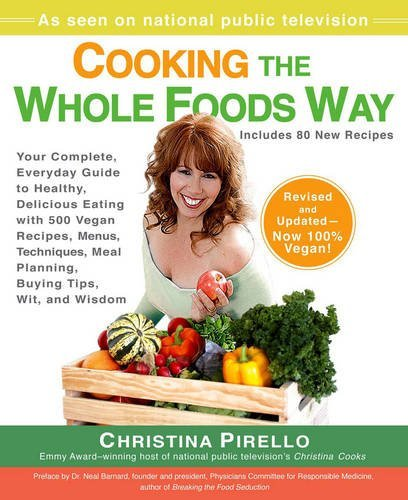 Christina Pirello Cooking The Whole Foods Way Your Complete Everyday Guide To Healthy Delicio Revised