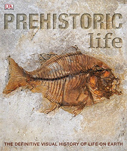 Dk Prehistoric Life The Definitive Visual History Of Life On Earth