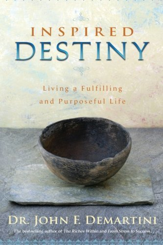 John F. Demartini Inspired Destiny Living A Fulfilling And Purposeful Life