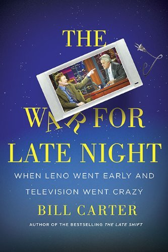 Carter Bill War For Late Night The When Leno Went Early And Television Went Crazy