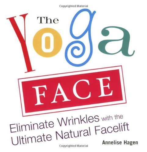Annelise Hagen The Yoga Face Eliminate Wrinkles With The Ultimate Natural Face