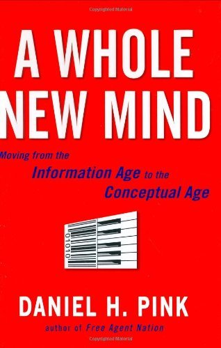 Daniel H. Pink A Whole New Mind Why Right Brainers Will Rule The Future