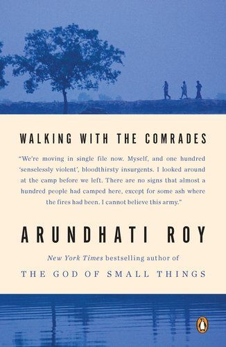 Arundhati Roy Walking With The Comrades