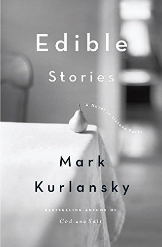 Mark Kurlansky Edible Stories A Novel In Sixteen Parts