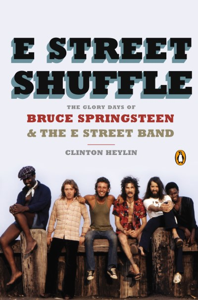 Clinton Heylin E Street Shuffle The Glory Days Of Bruce Springsteen & The E Stree