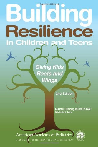 Kenneth R. Ginsburg Building Resilience In Children And Teens Giving Kids Roots And Wings 0002 Edition;