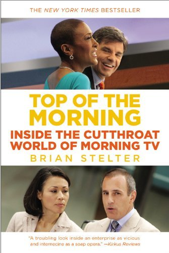 Brian Stelter Top Of The Morning Inside The Cutthroat World Of Morning Tv