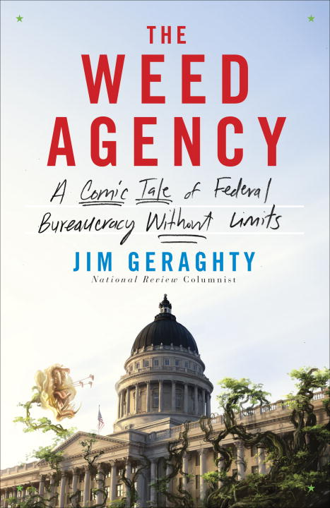Jim Geraghty The Weed Agency A Comic Tale Of Federal Bureaucracy Without Limit