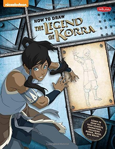 Walter Foster Creative Team How To Draw The Legend Of Korra Learn To Draw All Your Favorite Characters Inclu