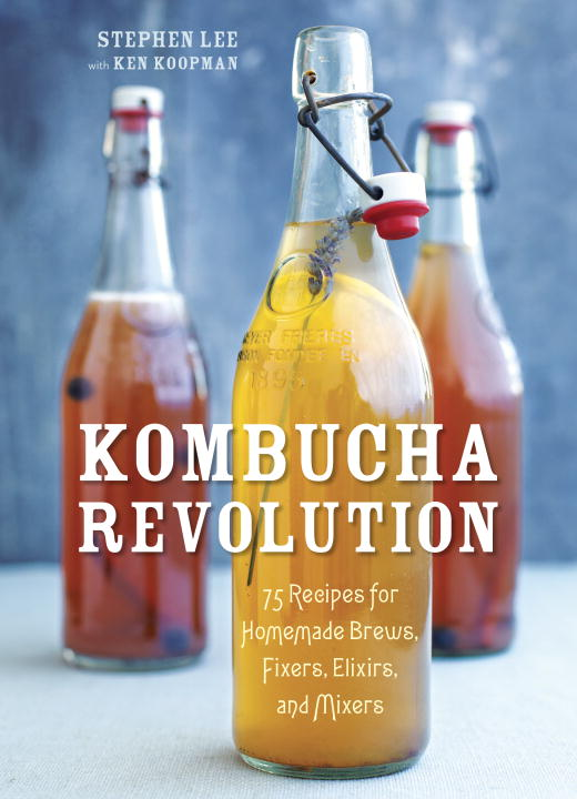 Stephen Lee Kombucha Revolution 75 Recipes For Homemade Brews Fixers Elixirs A