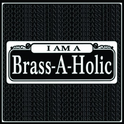 Brass A Holics I Am A Brass A Holic