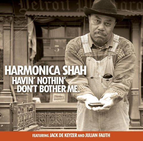 Harmonica Shah Havin' Nothin' Don't Bother Me