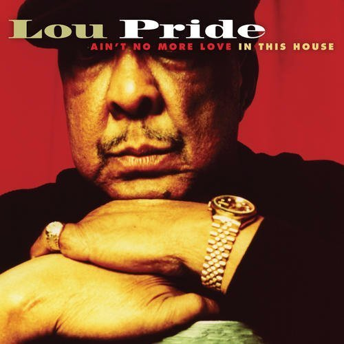 Lou Pride Ain't No More Love In This Hou