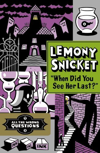 Lemony Snicket When Did You See Her Last?
