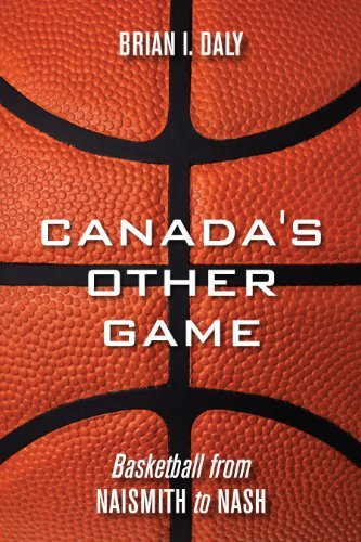 Brian I. Daly Canada's Other Game Basketball From Naismith To Nash