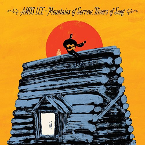 Amos Lee Mountains Of Sorrow Rivers Of