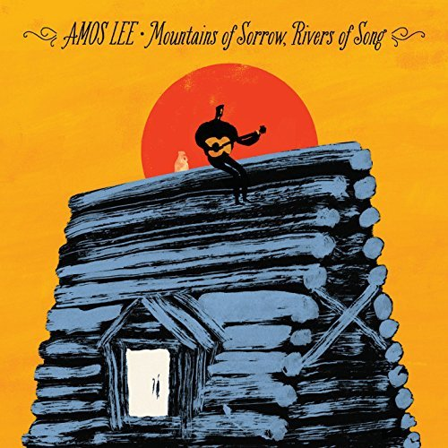 Amos Lee Mountains Of Sorrow Rivers Of Song