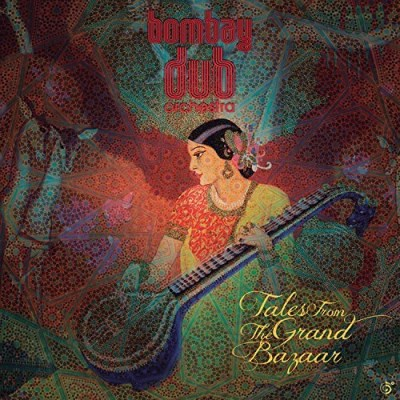 Bombay Dub Orchestra Tales From The Grand Bazaar