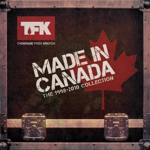 Thousand Foot Krutch Made In Canada The 1998 2010