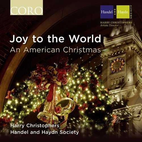 Joy To The World An American Joy To The World An American Chrstophers Handel & Haydn Soc