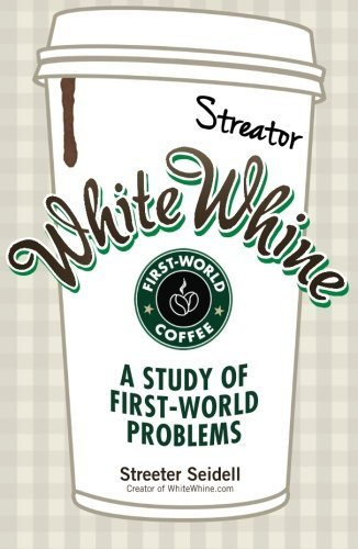 Streeter Seidell White Whine A Study Of First World Problems