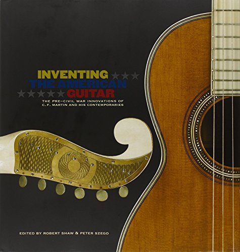 Peter Szego Inventing The American Guitar The Pre Civil War Innovations Of C.F. Martin And