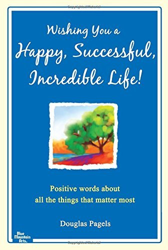 Douglas Pagels Wishing You A Happy Successful Incredible Life! Positive Words About All The Things That Matter M