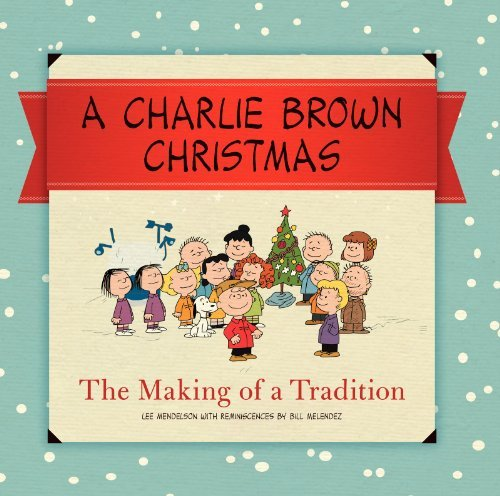 Lee Mendelson A Charlie Brown Christmas The Making Of A Tradition