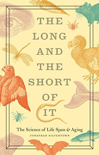 Jonathan Silvertown The Long And The Short Of It The Science Of Life Span And Aging