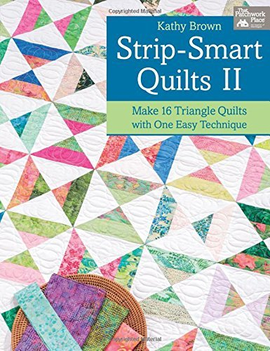 Kathy Brown Strip Smart Quilts Ii Make 16 Triangle Quilts With One Easy Technique