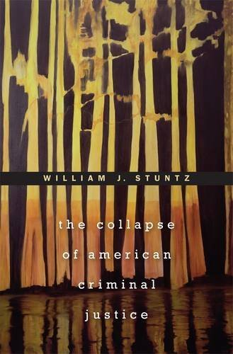 William J. Stuntz The Collapse Of American Criminal Justice